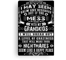 Don't mess with my Grandkids Canvas Print