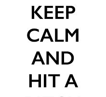 Keep Calm and Hit a Bitch by almulcahy