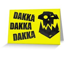 DAKKA DAKKA DAKKA Greeting Card