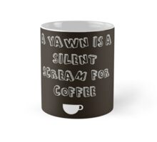 A Yawn Is a Silent Scream For Coffee Mug