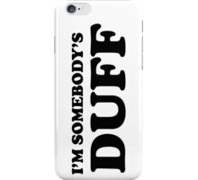 i'm somebody's DUFF  iPhone Case/Skin