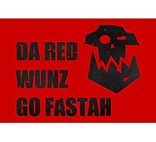 Da Red Wunz go Fastah Photographic Print