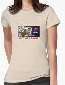 Let's all fight! Buy War Bonds -- WWII Womens Fitted T-Shirt