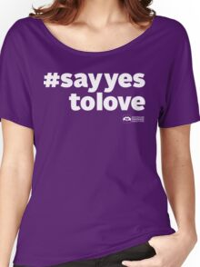 # Say Yes To Love (white text) Women's Relaxed Fit T-Shirt