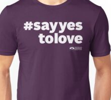 # Say Yes To Love (white text) Unisex T-Shirt