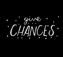 Give Chances by karliwebster
