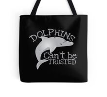 DOLPHINS can't be TRUSTED funny ocean swimmer design Tote Bag