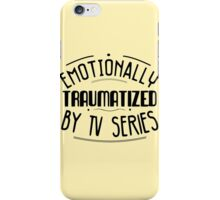 emotionally traumatized by tv series #black iPhone Case/Skin