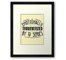 emotionally traumatized by tv series #black Framed Print