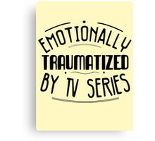 emotionally traumatized by tv series #black Canvas Print