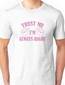 Trust Me I'm Always Right Unisex T-Shirt