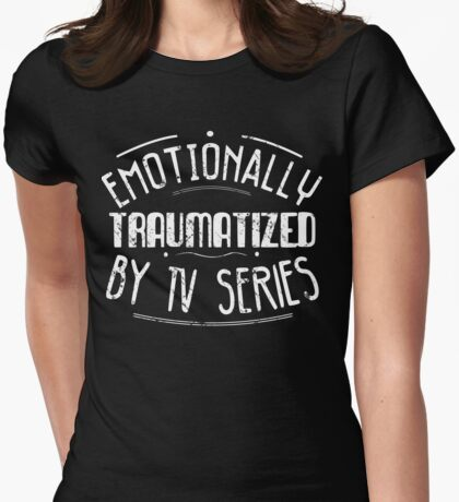 emotionally traumatized by tv series #white Womens Fitted T-Shirt