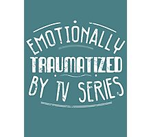 emotionally traumatized by tv series #white Photographic Print