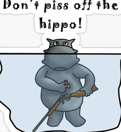Don't Piss Off The Hippo Sticker