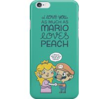 I love you as much as Mario loves Peach iPhone Case/Skin