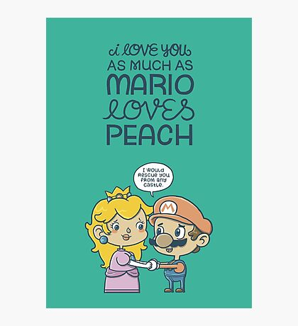 I love you as much as Mario loves Peach Photographic Print
