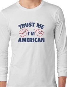 Trust Me I'm American Long Sleeve T-Shirt