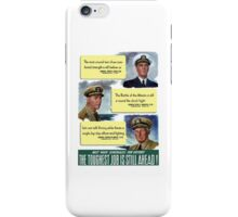 The Toughest Job Is Still Ahead -- WWII iPhone Case/Skin