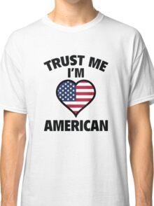 Trust Me I'm American Classic T-Shirt