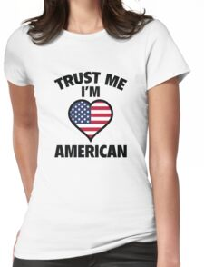 Trust Me I'm American Womens Fitted T-Shirt