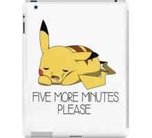 Five more minute please iPad Case/Skin