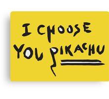 I choose you pikachu Canvas Print