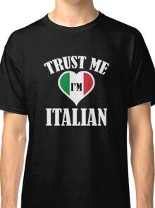 Trust Me I'm Italian Classic T-Shirt