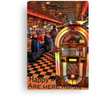 Happy Days are Here Again Canvas Print