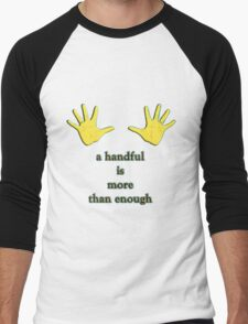 a handful is more than enough Men's Baseball ¾ T-Shirt