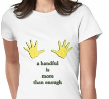 a handful is more than enough Womens Fitted T-Shirt