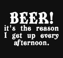 BEER! It's The Reason I Get Up Every Afternoon by 4ntonio