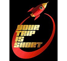 your trip is short Photographic Print