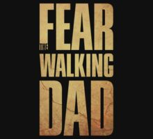 Fear the walking Dad by thehappyiceman7
