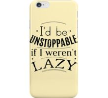 i'd be unstoppable if I weren't lazy iPhone Case/Skin