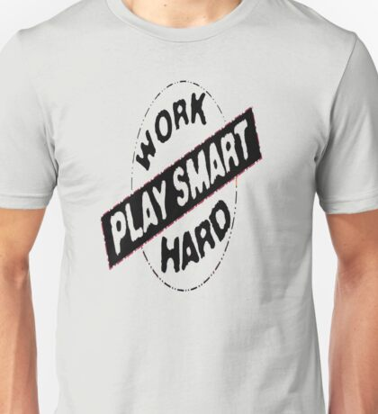 work hard play smart Unisex T-Shirt