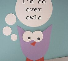 I'm So Over Owls - Owl Getting Philosophical by DorianSilver