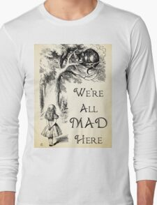 Alice in Wonderland Quote - We're All Mad Here - Cheshire Cat Quote - 0104 Long Sleeve T-Shirt