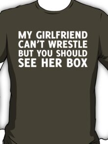 MY GIRLFRIEND CAN'T WRESTLE BUT YOU SHOULD SEE HER BOX T-Shirt