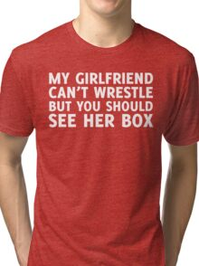 MY GIRLFRIEND CAN'T WRESTLE BUT YOU SHOULD SEE HER BOX Tri-blend T-Shirt
