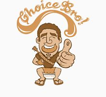 Choice Bro! Unisex T-Shirt