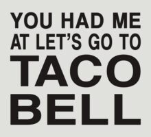You Had Me At Let's Go To Taco Bell by David and La Jeana Bodo