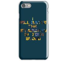 I will bathe the starways in your blood iPhone Case/Skin