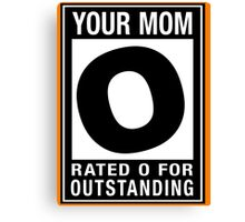 RATED O for OUTSTANDING - Your Mom Canvas Print