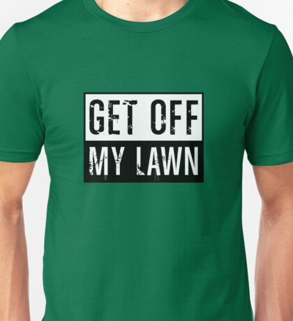 Get Off My Lawn Unisex T-Shirt