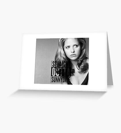 Buffy - Straight Outta Sunnydale Greeting Card