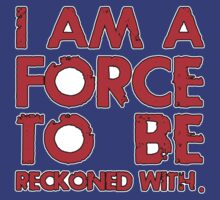 I AM A FORCE TO BE RECKONED WITH! (Version: RED) by ezcreative