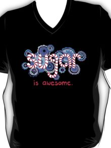 Sugar is Awesome T-Shirt