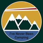 I've Never Been Camping by Evan Johnson