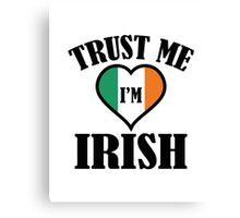 Trust Me I'm Irish Canvas Print