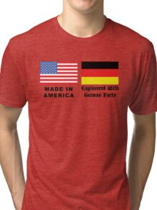 Made In America With German Parts Tri-blend T-Shirt